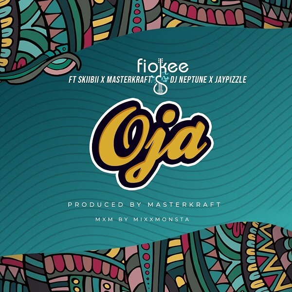 Fiokee – Oja ft. Skiibii, Masterkraft, DJ Neptune & JayPizzle