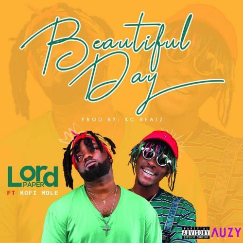 Lord Paper ft. Kofi Mole – Beautiful Day
