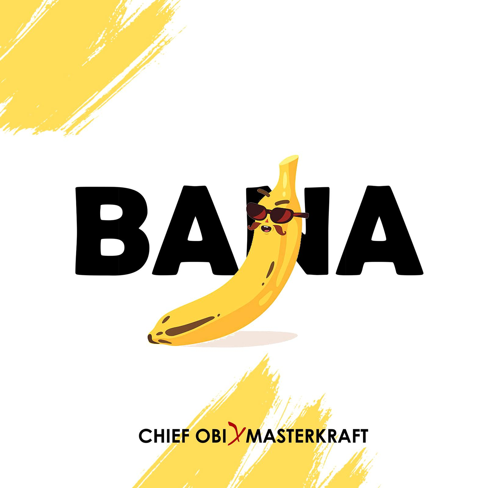 Chief Obi - Bana ft. Masterkraft