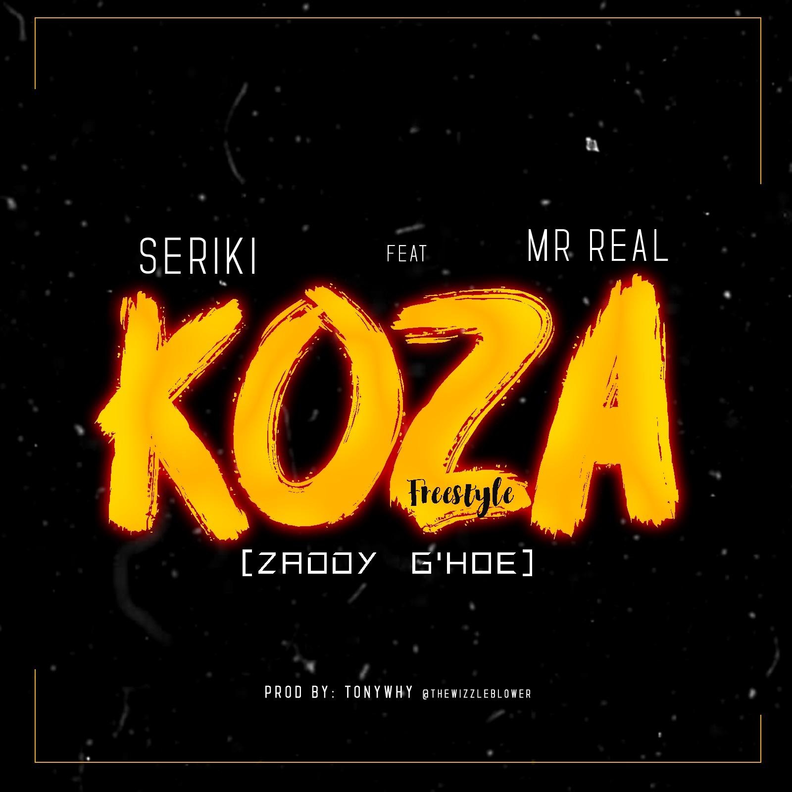 Seriki ft. Mr Real - Koza (Zaddy G'Hoe)