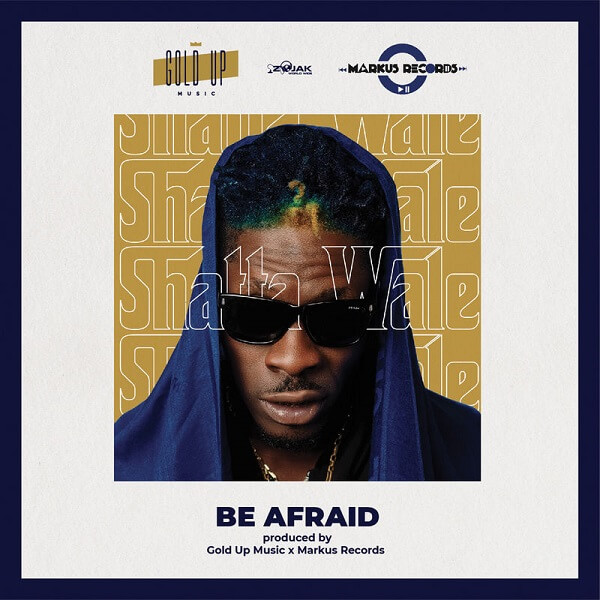 Shatta Wale - Be Afraid