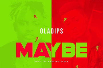 VIDEO: Oladips - Maybe