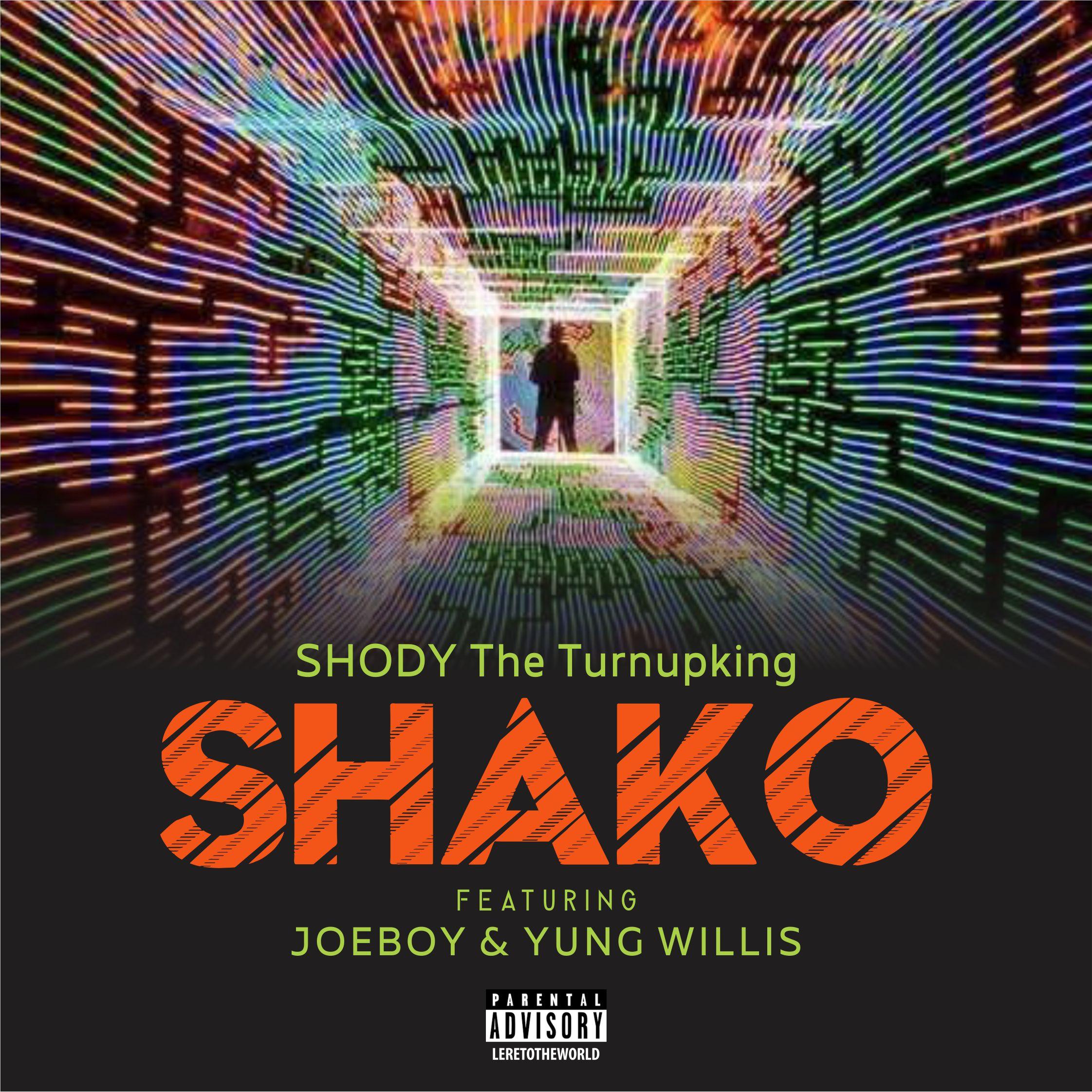 Shody The TurnUpKing - SHAKO ft. JoeBoy and Yung Willis