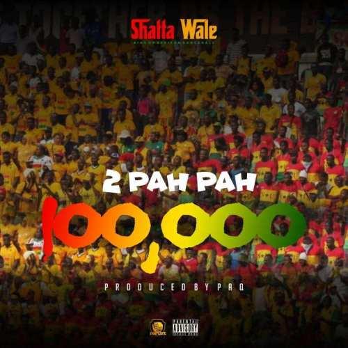 Shatta Wale – 100,000 (2 Pah Pah)