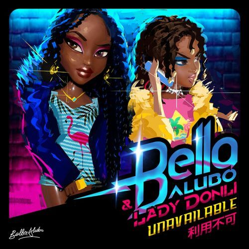 Bella Alubo & Lady Donli - Unavailable