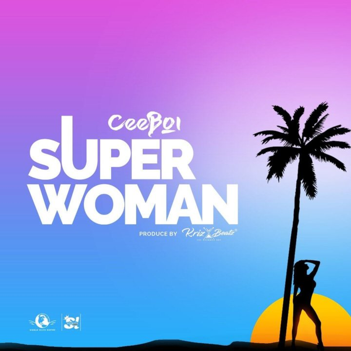 Ceeboi super woman,Download ceeboi latest music,Ceeboi new music,super woman by ceeboi,notjustok latest music,
