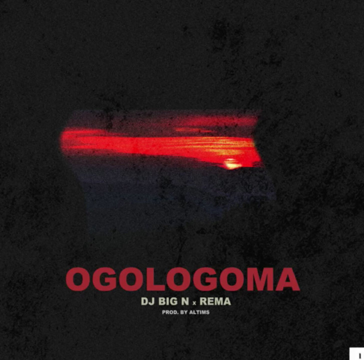 DJ Big N ft. Rema - Ogologoma (Official Version)