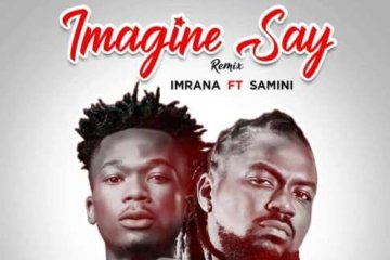 Imrana ft. Samini – Imagine Say (Remix)