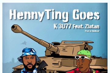 K 3U77 - HennyTing Goes ft. Zlatan