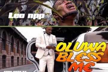 VIDEO: Leo Npp - Oluwa Bless Me