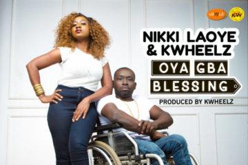 Nikki Laoye & KWheelz - Oya Gba Blessing
