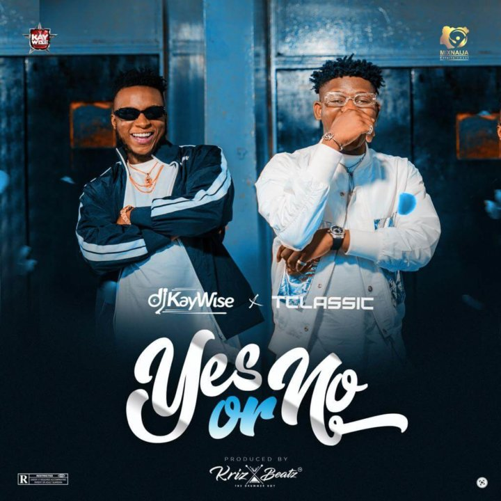 DJ Kaywise - Yes Or No ft. T Classic