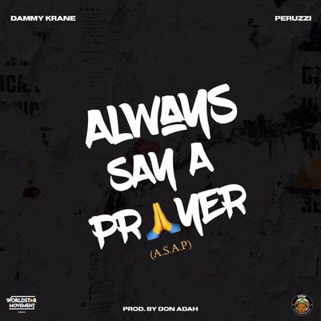 Dammy Krane ft. Peruzzi - Always Say A Prayer (ASAP)