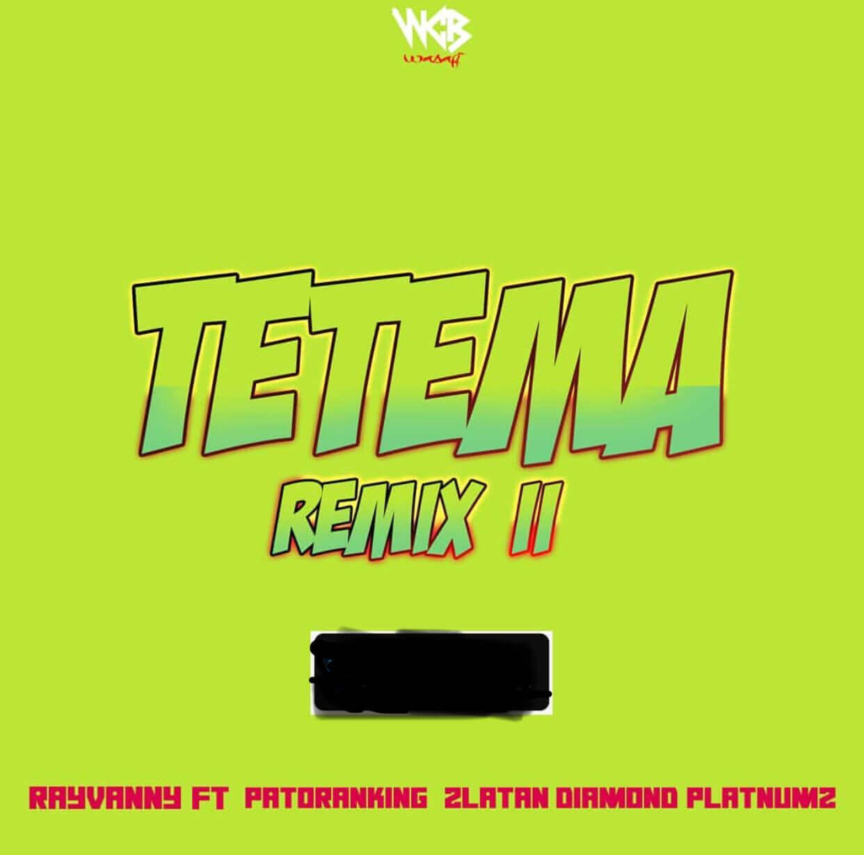 Rayvanny - Tetema (Remix 2) ft. Patoranking, Zlatan & Diamond Platnumz
