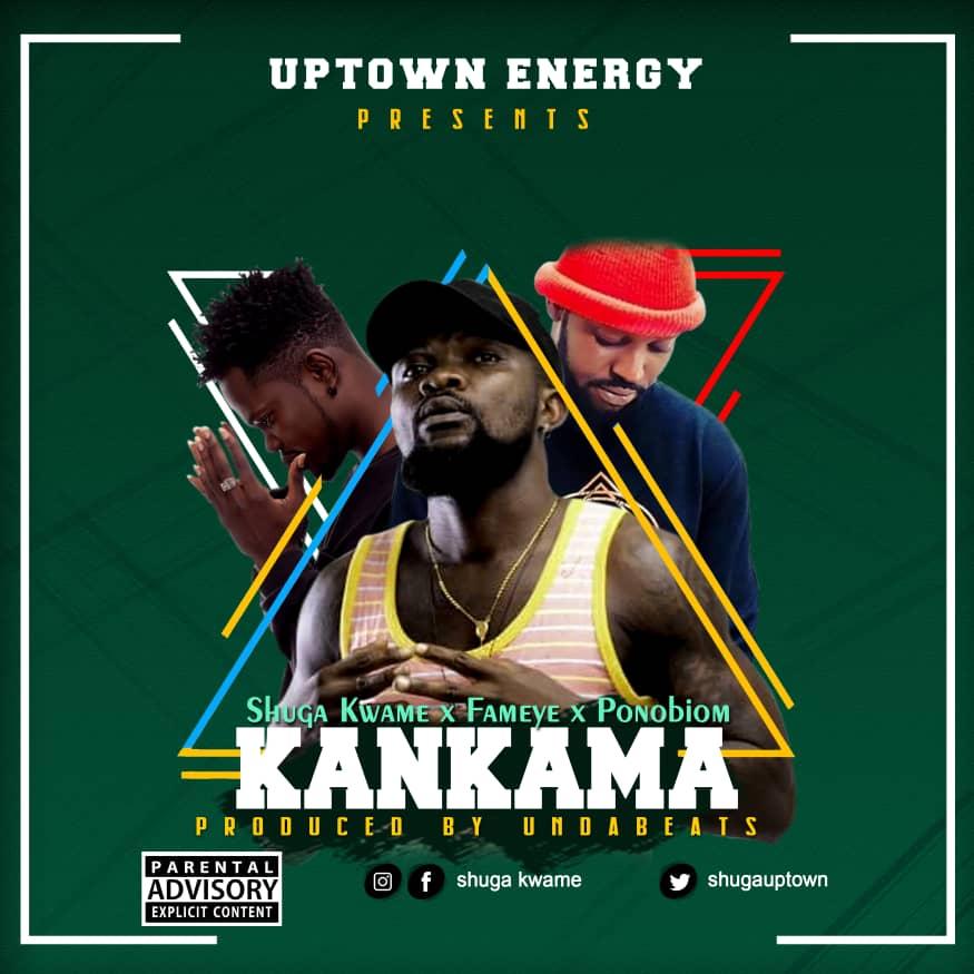 Shuga Kwame ft. Fameye & Yaa Pono – Kankama