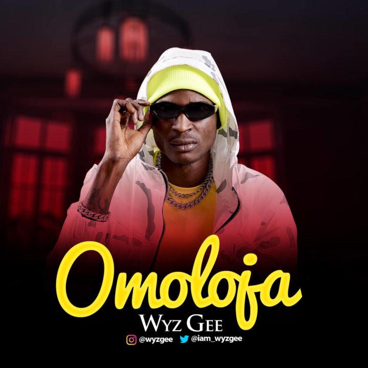 Wyz Gee - Omoloja (Prod. By Kezbeat)