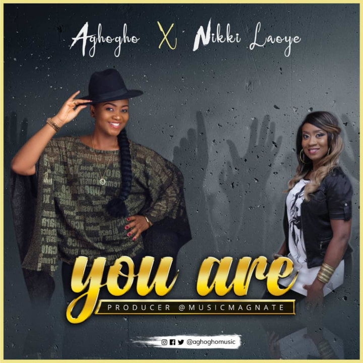 Aghogho feat. Nikki Laoye – You Are