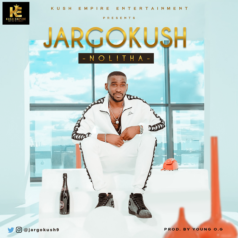 JargoKush – Nolitha (Prod By Young O.G)