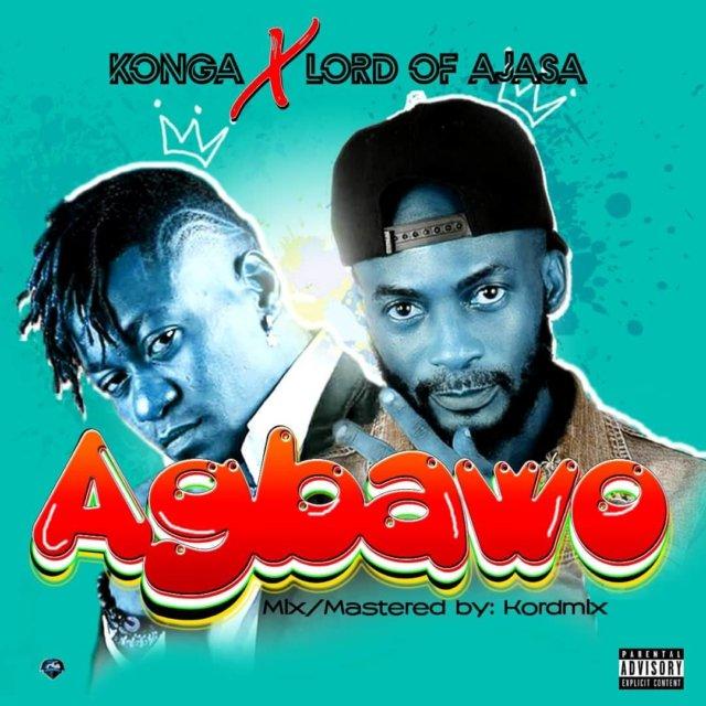Konga & Lord Of Ajasa – Agbawo