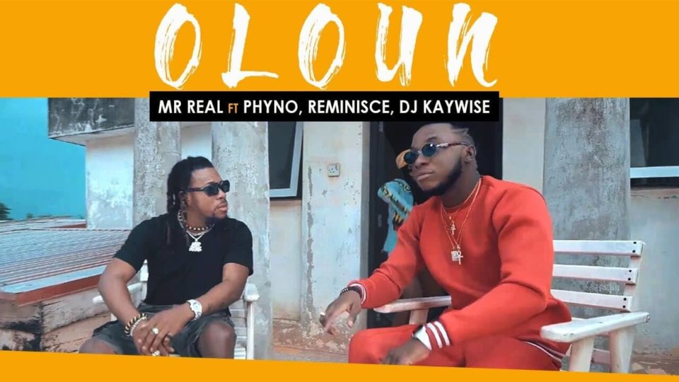 VIDEO: Mr Real - Oloun ft. Phyno, Reminisce & DJ Kaywise