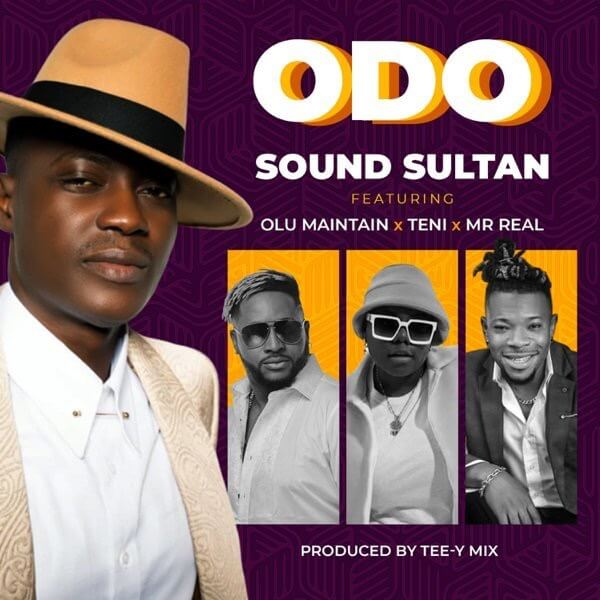Sound Sultan - Odo ft. Olu Maintain, Teni & Mr Real