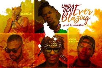 Unda Beat ft. Yaa Pono, Fameye, Quamina Mp, Shuga Kwame, Black Boi, Ohene Amoako & Yung C – Ever Blazing