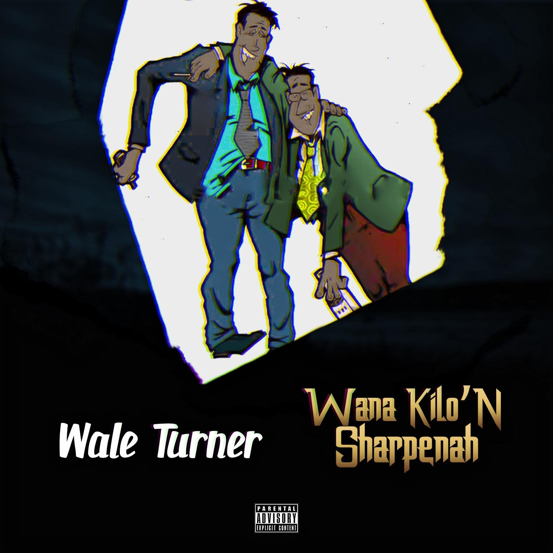 Wale Turner - Wana Kilon Sharpenah (Official Version)