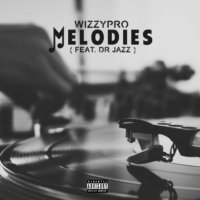 WizzyPro - Melodies ft. Dr Jazz