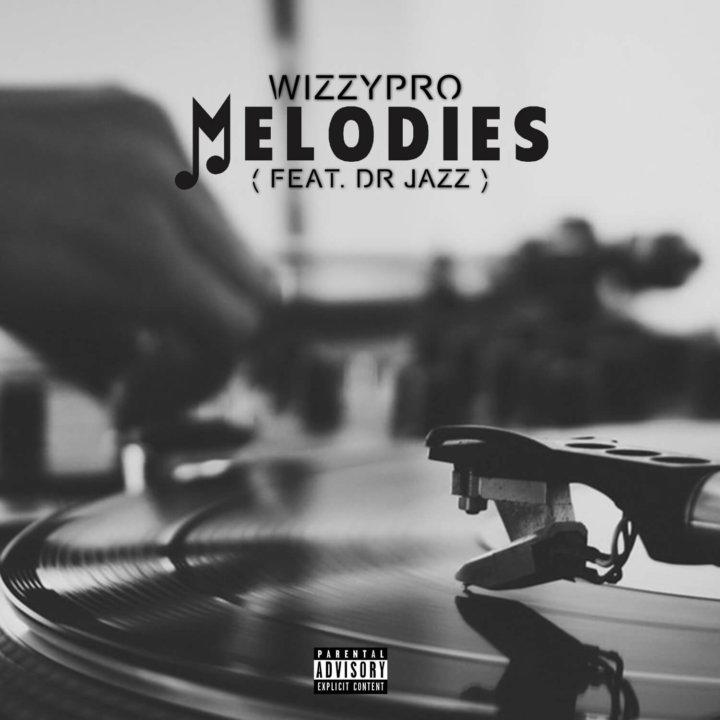 WizzyPro - Melodies ft. Dr Jazz