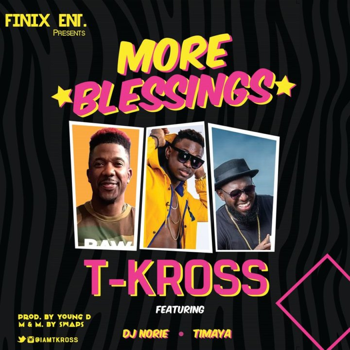 T-Kross - More Blessings ft. Timaya & DJ Norie