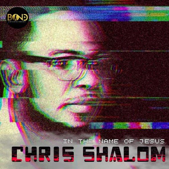 Chris Shalom -  In the name of Jesus