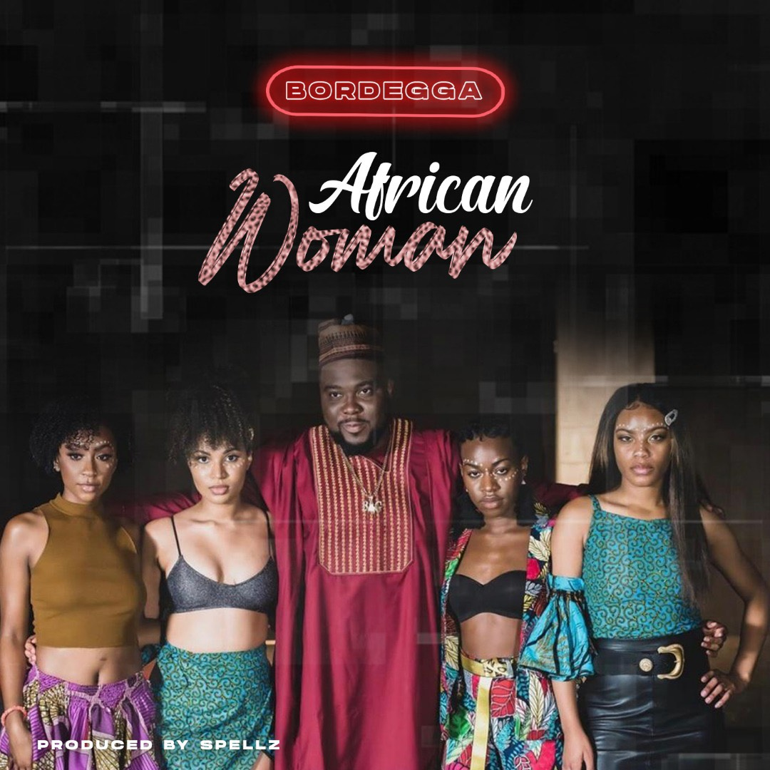 Bordegga – African Woman (Prod By Spells)