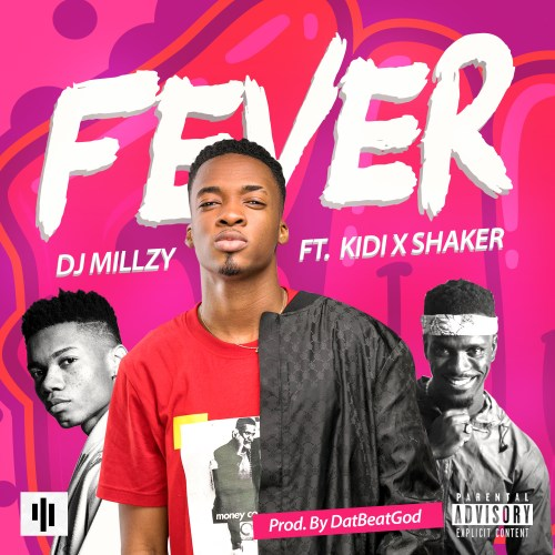 DJ Millzy ft. KiDi & Shaker – Fever - Download Mp3
