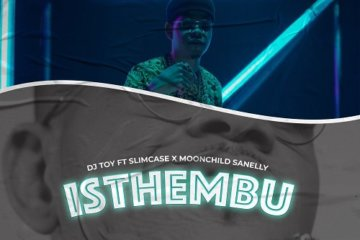 DJ Toy ft. Slimcase X MoonChild Sanelly – Isthembu