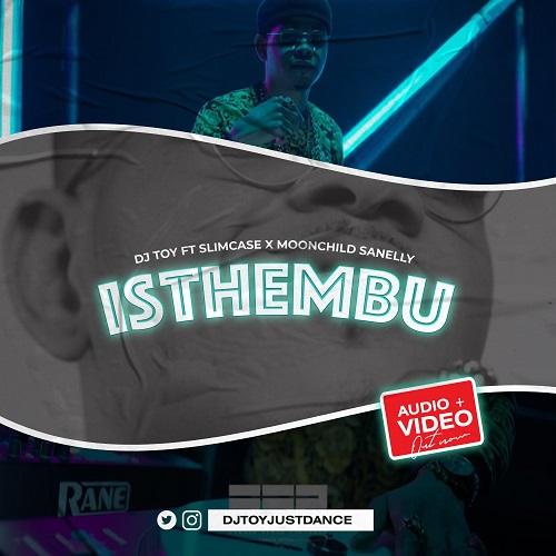 DJ Toy ft. Slimcase X MoonChild Sanelly – Isthembu