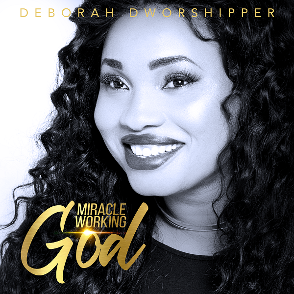 Deborah Dworshipper – Miracle Working God
