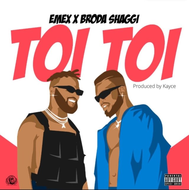 Emex ft. Broda Shaggi – Toi Toi - mp3 Download