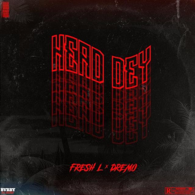 Fresh L ft. Dremo - Head Dey