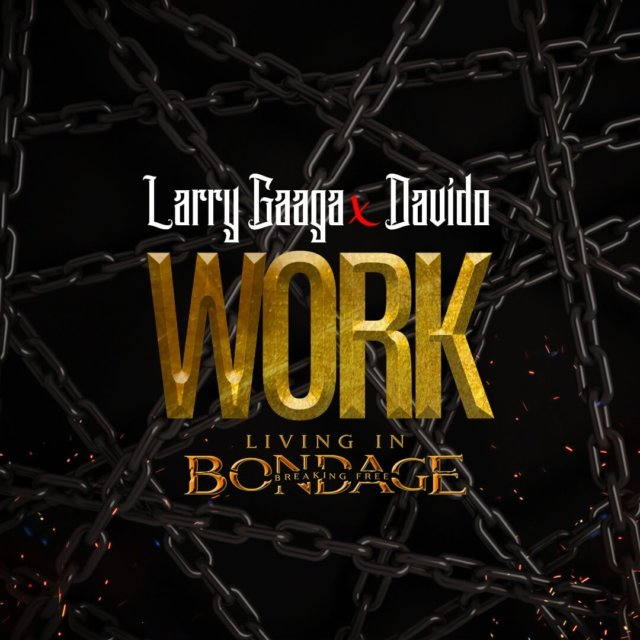 Larry Gaaga ft. Davido - Work (Living In Bondage)