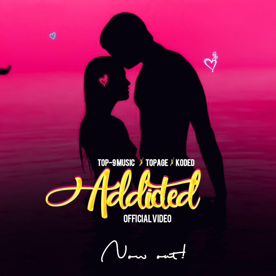 VIDEO: Top-9 Music Ft TopAge & Koded – ADDICTED