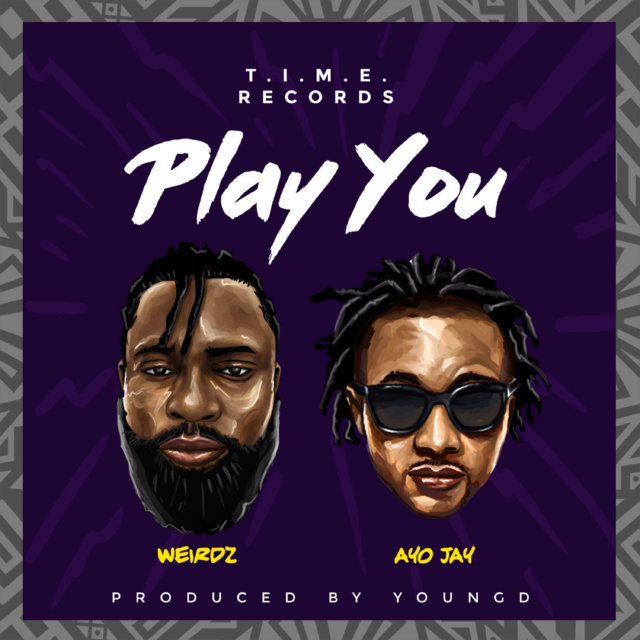 Weirdz ft. Ayo Jay – Play You