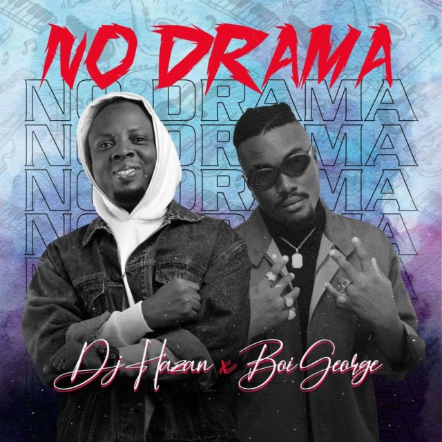 DJ Hazan ft. Boi George - No Drama
