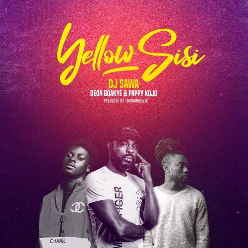 DJ Sawa ft. Deon Boakye & Pappy Kojo – Yellow Sisi