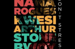 Nana Rogues ft. Stonebwoy & Kwesi Arthur – Don't Stress