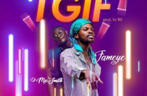 Fameye ft. DJ Mic Smith – TGIF