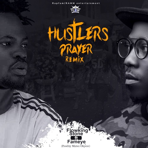 Flowking Stone ft. Fameye – Hustlers Prayer (Remix)