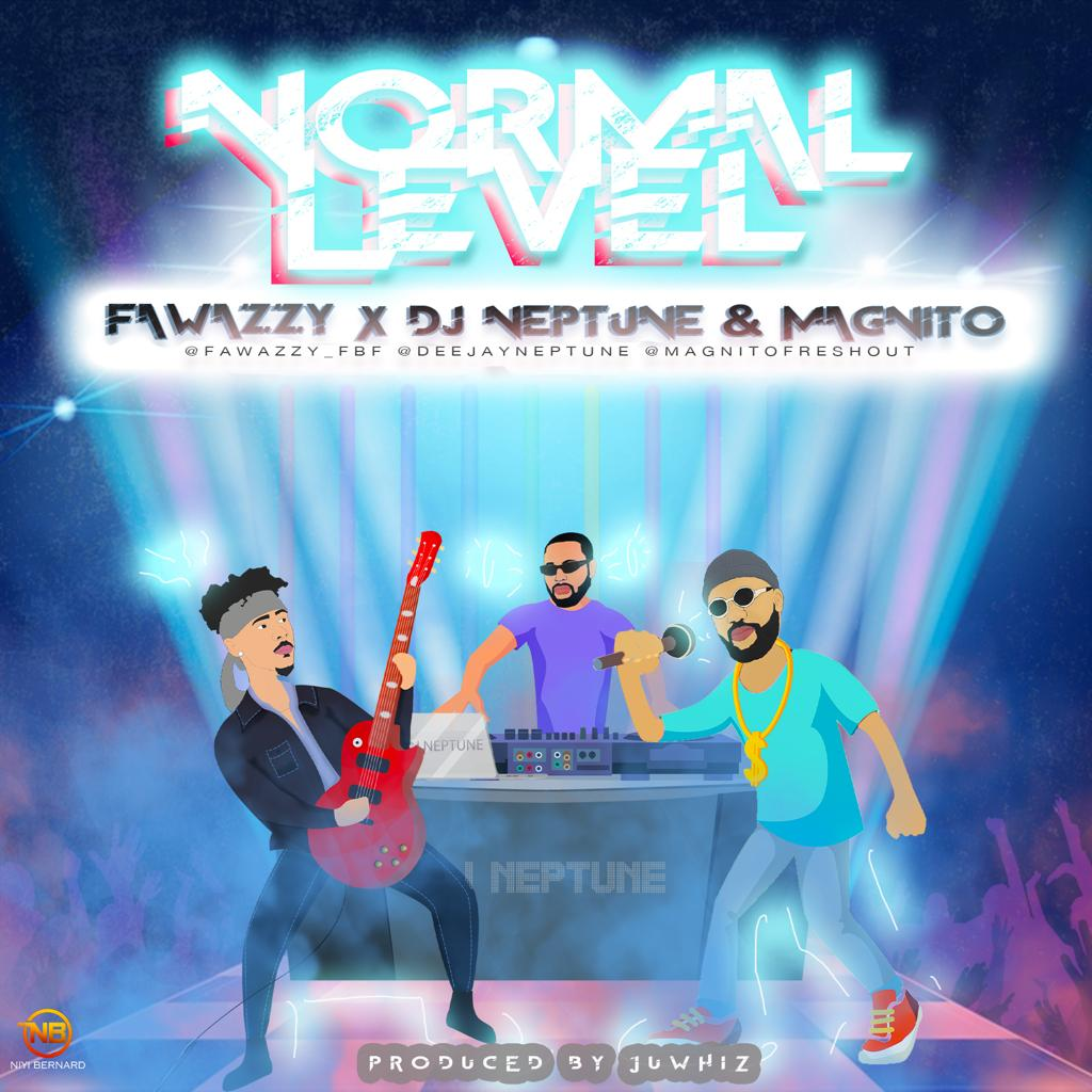VIDEO: Fawazzy ft. Magnito & Dj Neptune - Normal Level