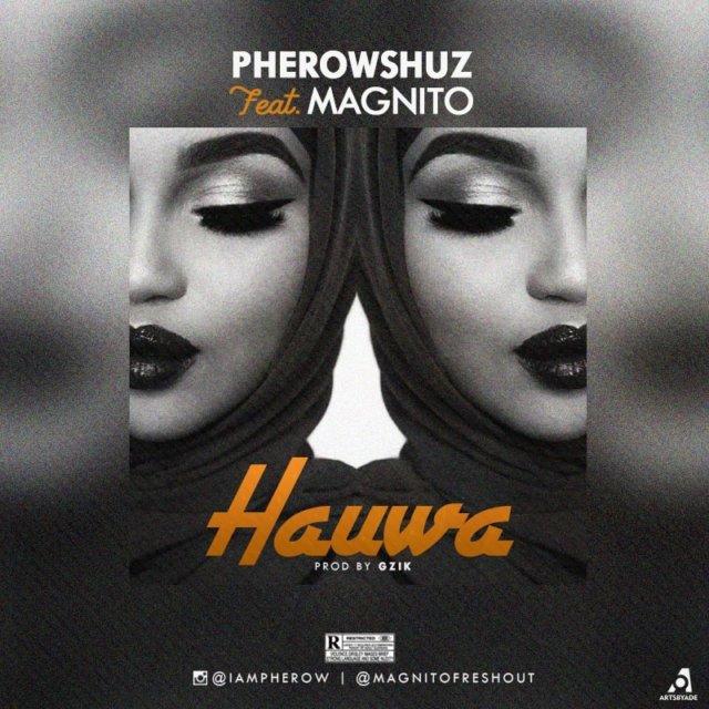 Pherowshuz ft. Magnito - Hauwa