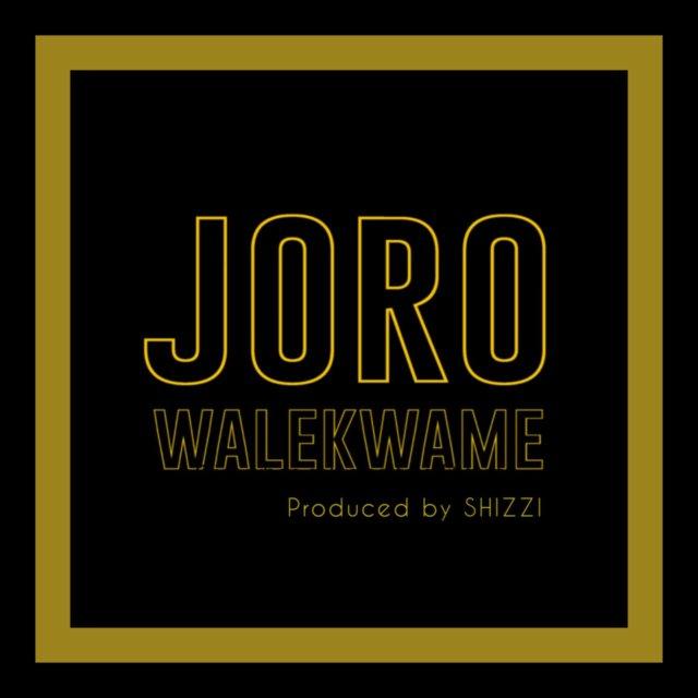 Wale Kwame - Joro (Prod. Shizzi)