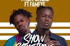 Wisa Greid ft. Fameye – Show Something